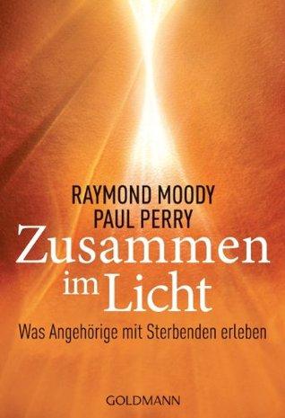 Zusammen im Licht: Was Angehörige mit Sterbenden erleben Raymond A. Moody Jr.
