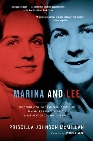 Marina and Lee: The Tormented Love and Fatal Obsession Behind Lee Harvey Oswalds Assassination of John F. Kennedy  by  Priscilla Johnson McMillan