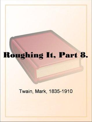 Roughing It, Part 8. Mark Twain