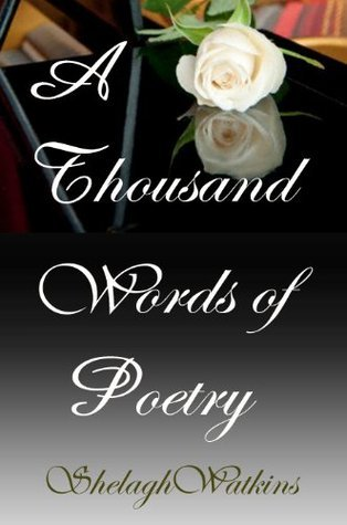 A Thousand Words of Poetry Shelagh Watkins
