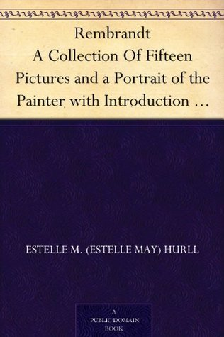 Rembrandt A Collection Of Fifteen Pictures and a Portrait of the Painter with Introduction and Interpretation  by  Estelle M. Hurll