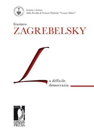 La difficile democrazia  by  Gustavo Zagrebelsky