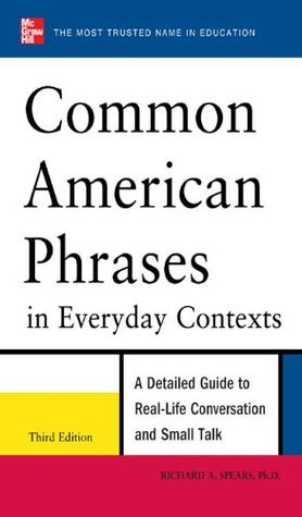 Common American Phrases in Everyday Contexts, 3rd Edition Richard A. Spears