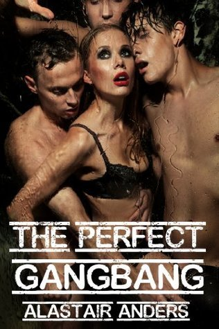 The Perfect Gangbang Alastair Anders