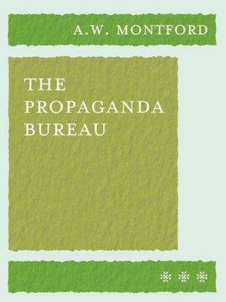 The Propaganda Bureau  by  Andrew Montford