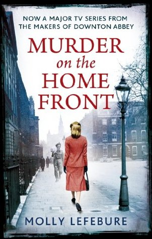 Murder on the Home Front: A True Story of Morgues, Murderers and Mysteries in the Blitz  by  Molly Lefebure