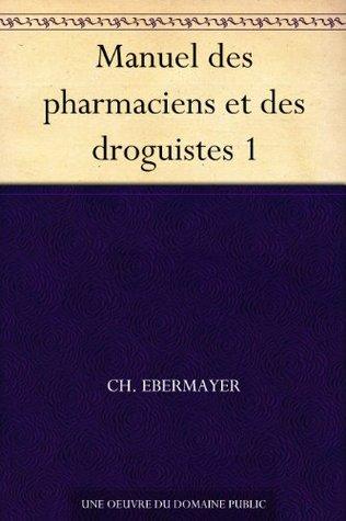 Manuel des pharmaciens et des droguistes 1 Ch. Ebermayer