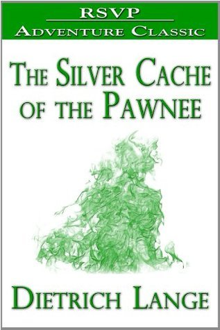 The Silver Cache of the Pawnee Dietrich Lange