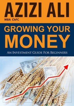 Growing Your Money: An Investment Guide For Beginners  by  Azizi Ali