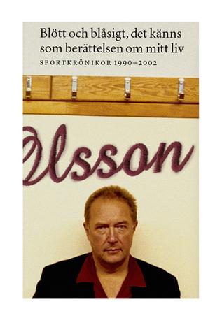 Blött och blåsigt, det känns som berättelsen om mitt liv : sportkrönikor 1990-2002 Mats Olsson