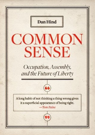 Common Sense: Occupation, Assembly, and the Future of Liberty  by  Dan Hind