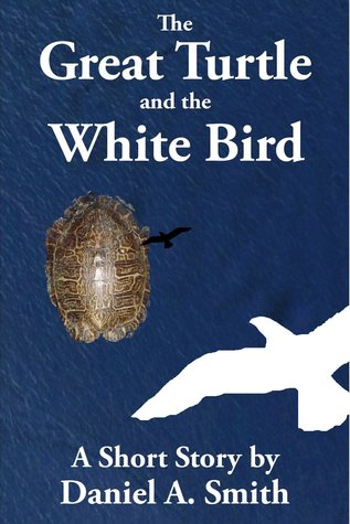 The Great Turtle and the White Bird Daniel A. Smith