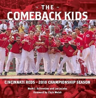 The Comeback Kids: Cincinnati Reds 2010 Championship Season Joe Jacobs