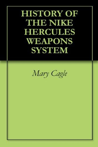 HISTORY OF THE NIKE HERCULES WEAPONS SYSTEM Mary Cagle