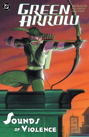Green Arrow: The Sounds Of Violence  by  Kevin Smith