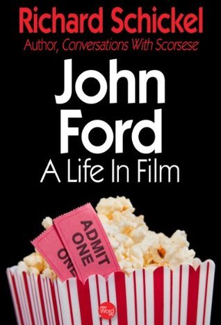 John Ford: A Life In Film  by  Richard Schickel