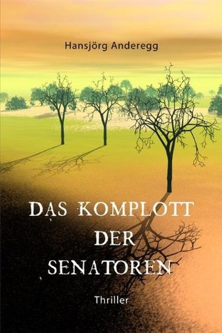 Das Komplott der Senatoren  by  Hansjörg  Anderegg