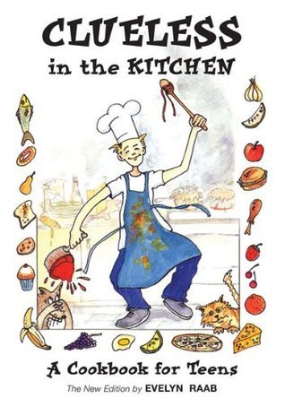 Clueless in the Kitchen: A Cookbook for Teens (The Clueless series) Evelyn Raab