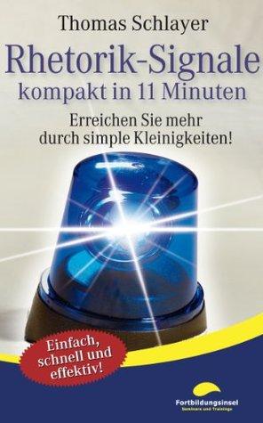 Rhetorik-Signale - kompakt in 11 Minuten: Erreichen Sie mehr durch simple Kleinigkeiten!  by  Thomas Schlayer