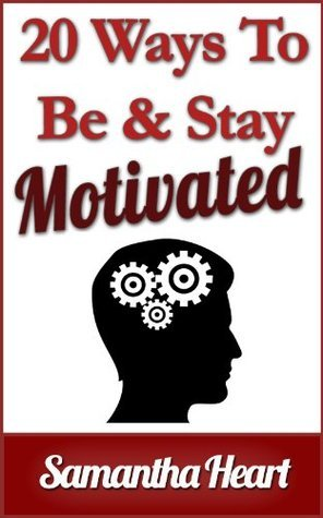 20 Ways To Be And Stay Motivated!  by  Samantha  Heart