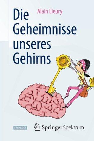 Die Geheimnisse unseres Gehirns  by  Alain Lieury