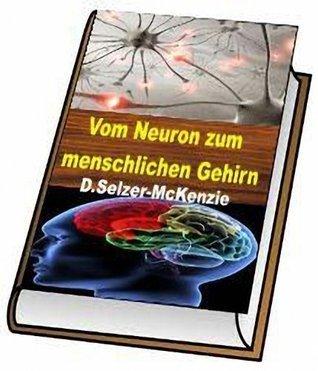 Vom Neuron zum menschlichen Gehirn  by  D. Selzer-McKenzie