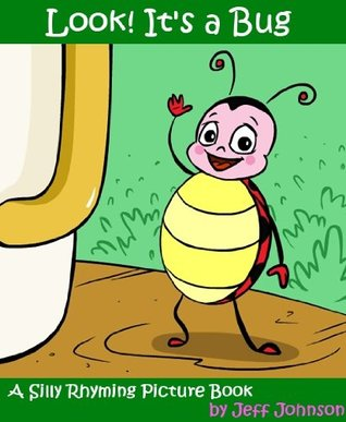 Look! Its a Bug! (A Silly Rhyming Childrens Picture Book)  by  Jeff Johnson