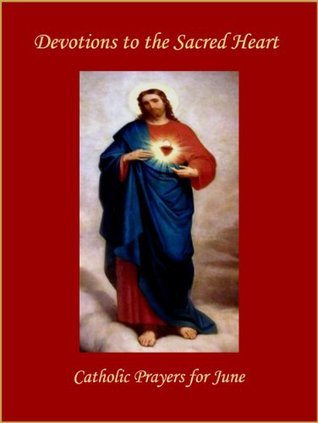 Devotions to the Sacred Heart - Catholic Prayers for June The Catholic Church