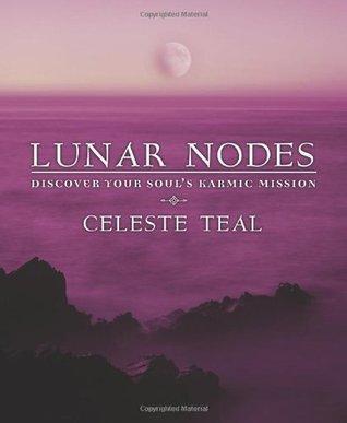 Lunar Nodes: Discover Your Souls Karmic Mission  by  Celeste Teal