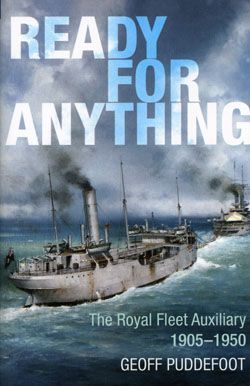Ready for Anything The Royal Fleet Auxiliary 19051950  by  Geoff Puddefoot