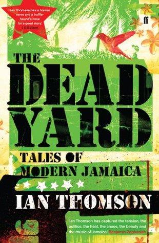The Dead Yard: Tales of Modern Jamaica Ian Thomson