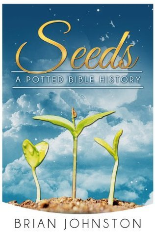 Seeds...A Potted Bible History (Search for Truth Series)  by  Brian Johnston