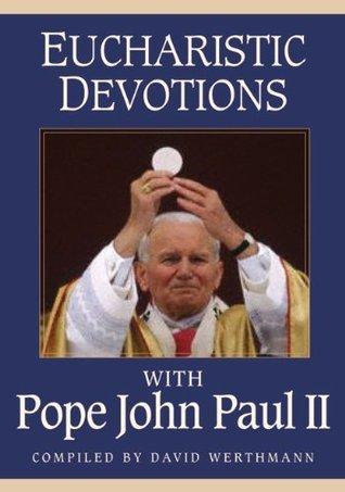 Eucharistic Devotions With John Paul II David Werthmann