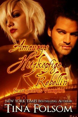 Amaurys Hitzköpfige Rebellin (Scanguards Vampire, #2)  by  Tina Folsom
