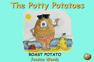 The Potty Potatoes: Roast Potato  by  Jessica Woods