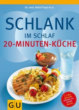 Schlank im Schlaf - 20-Minuten-Küche: Über 100 Insulin-Trennkost-Rezepte für morgens, mittags, abends  by  Pape et al., Detlef
