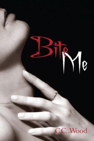 Bite Me (Bitten, #1)  by  C.C. Wood