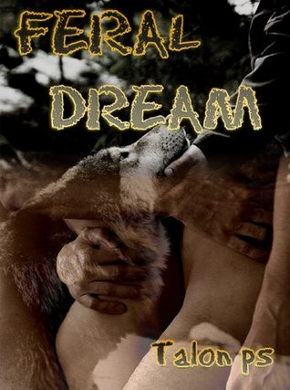 Feral Dream (Talons Keep Collection, #1)  by  Talon P.S.