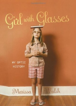 Girl with Glasses: My Optic History Marissa Walsh