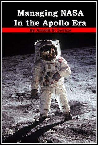 Managing NASA in the Apollo Era Arnold S. Levine