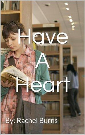 Have A Heart (Part 1) Rachel Burns