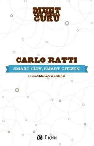 Smart city, smart citizen Carlo Ratti