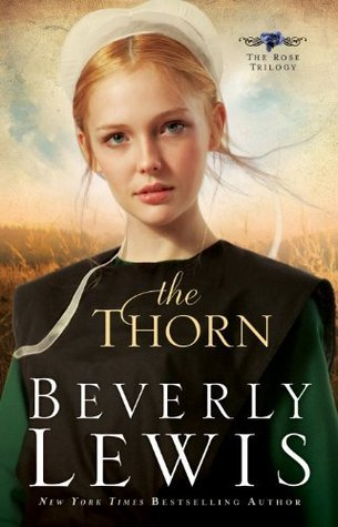 The Thorn (The Rose Trilogy #1)  by  Beverly  Lewis