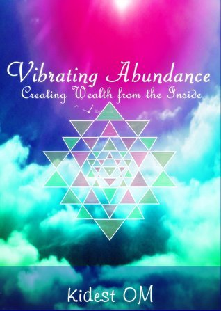 Vibrating Abundance: Creating Wealth from the Inside  by  Kidest Om