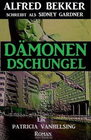 Dämonen-Dschungel (Patricia Vanhelsing, die Jägerin der Nacht)  by  Alfred Bekker