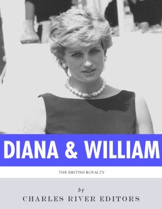 The Lives of Diana, Princess of Wales and Prince William, Duke of Cambridge  by  Charles River Editors