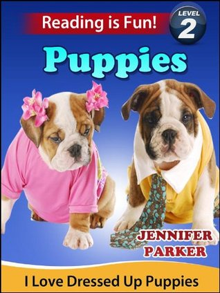 Puppies: I Love Dressed Up Puppies (A Reading Is Fun Level 2 Reader)  by  Jennifer Parker