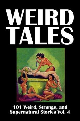 Weird Tales: 101 Weird, Strange, and Supernatural Stories Vol. 4  by  Various