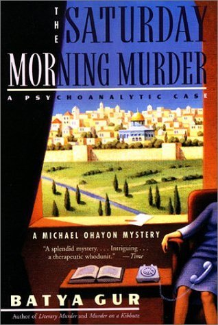 The Saturday Morning Murder (Michael Ohayon, #1) Batya Gur