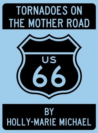 Tornadoes on the Mother Road  by  Holly-Marie Michael